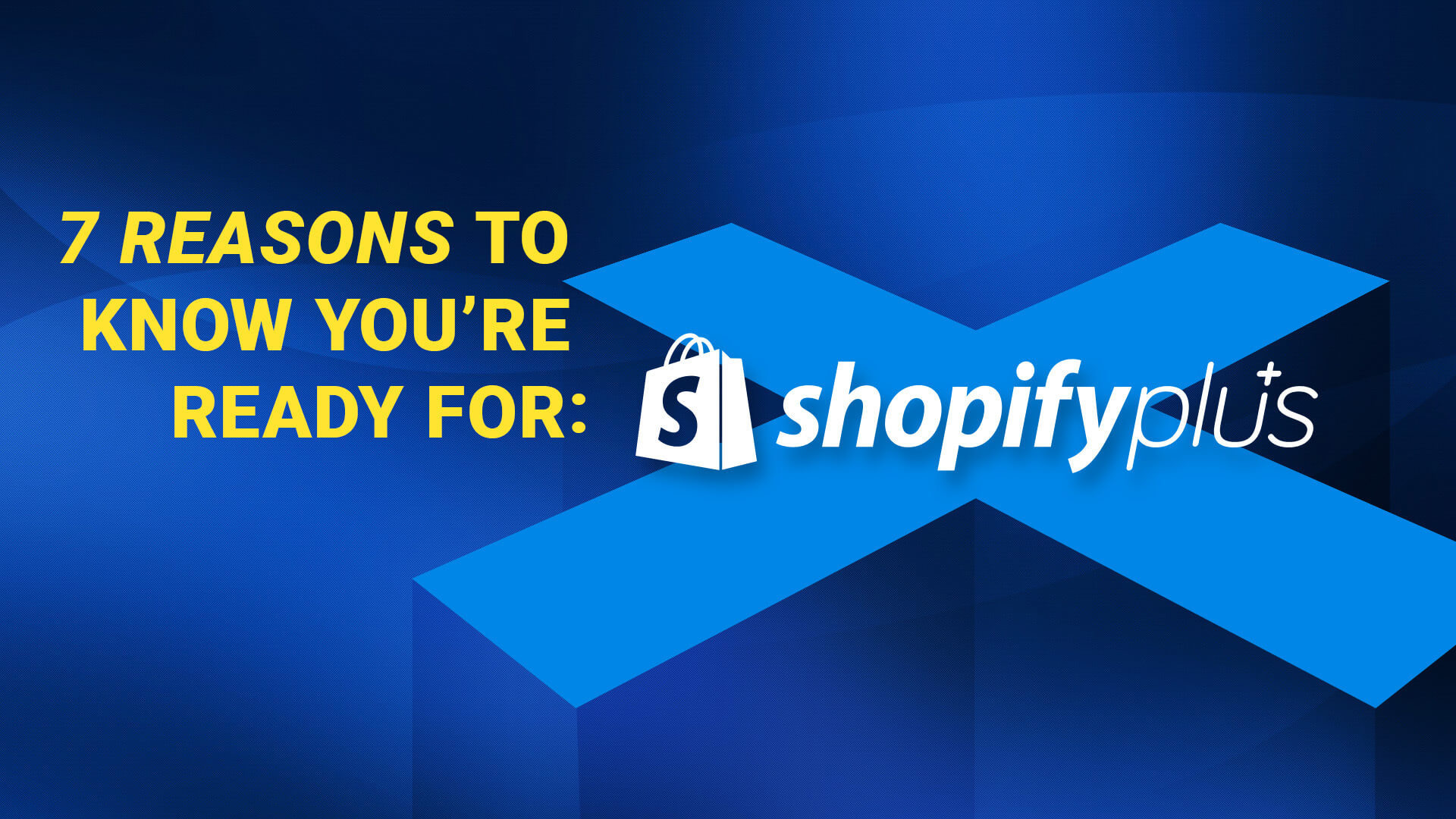 7 Ways to Know You're Ready for Shopify Plus