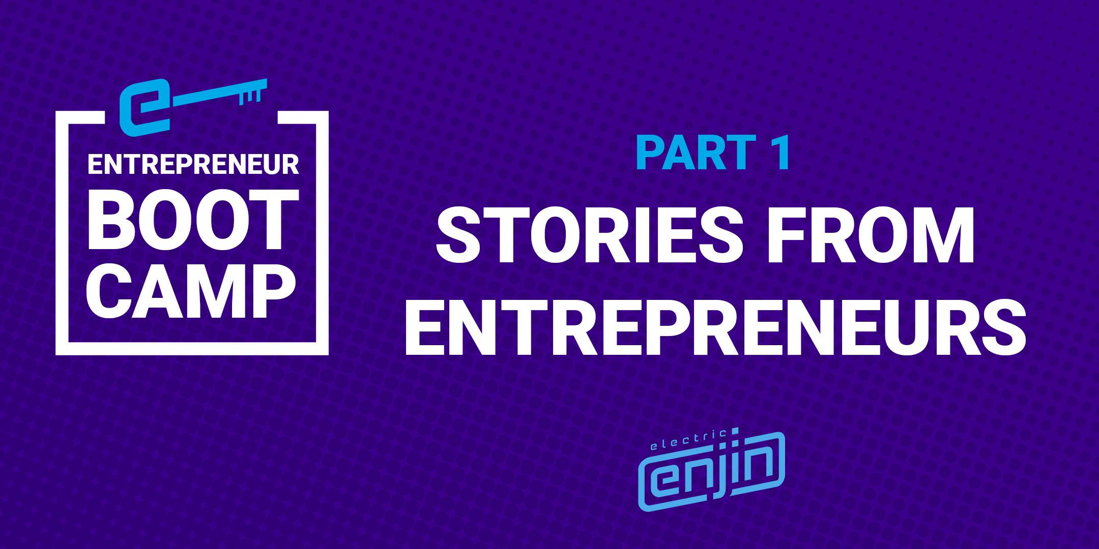 Entrepreneurs Boot Camp Recap: Session 1 - Stories From Entrepreneurs