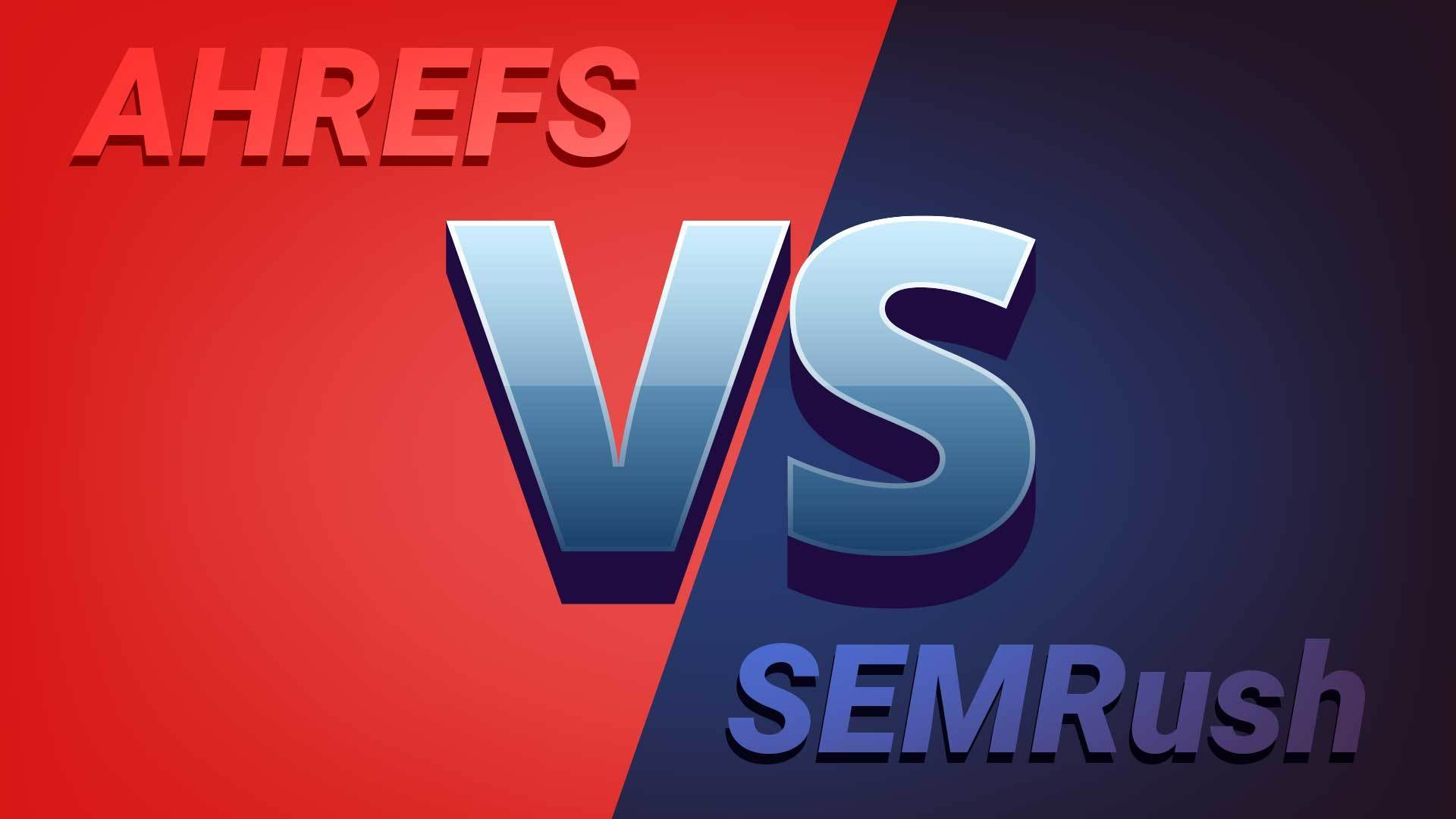 ahrefs vs semrush seo tools