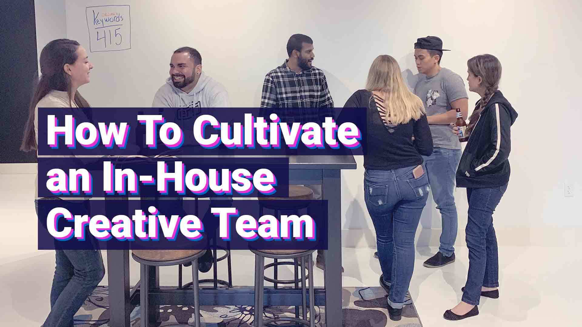 cultivating in house creative teams