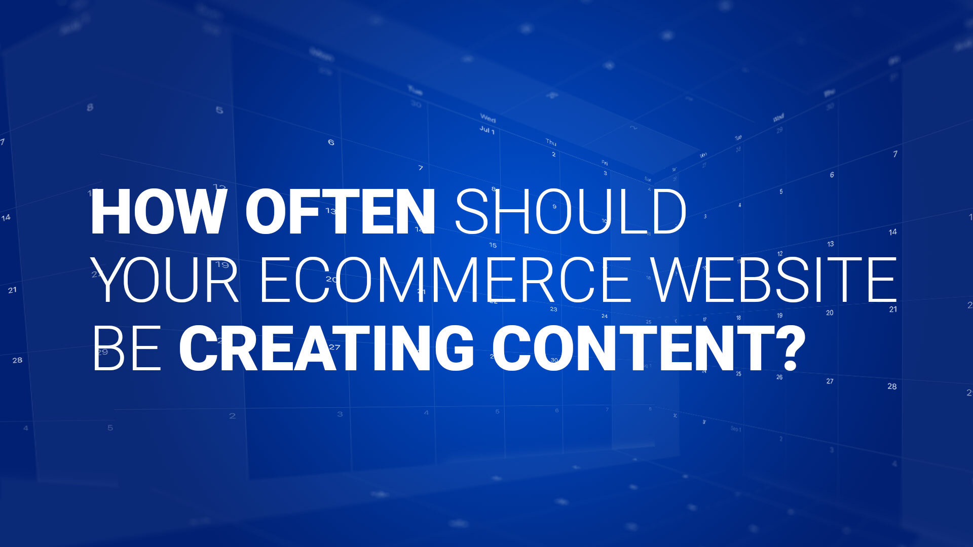 How Often Should Your Ecommerce Website Be Creating Content?