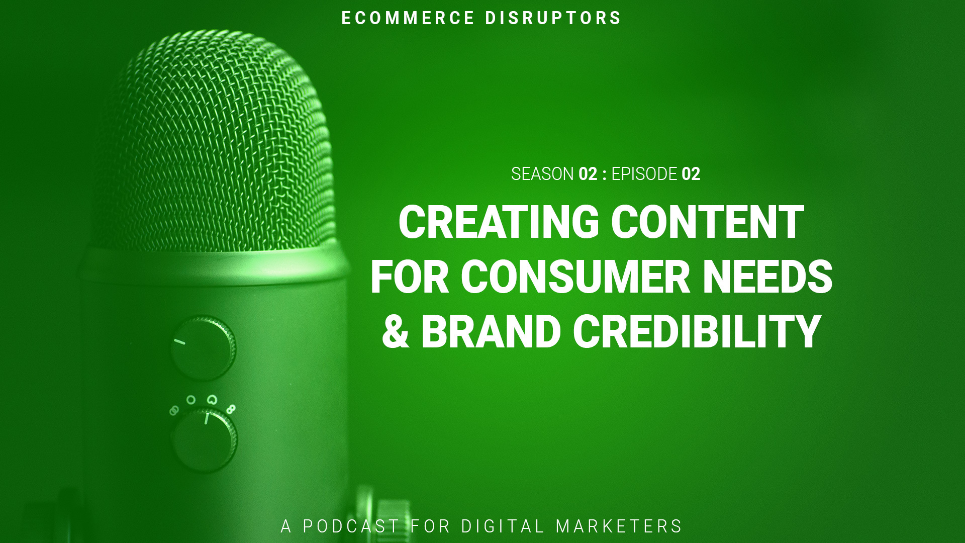 Creating Content for Consumer Needs & Brand Credibility