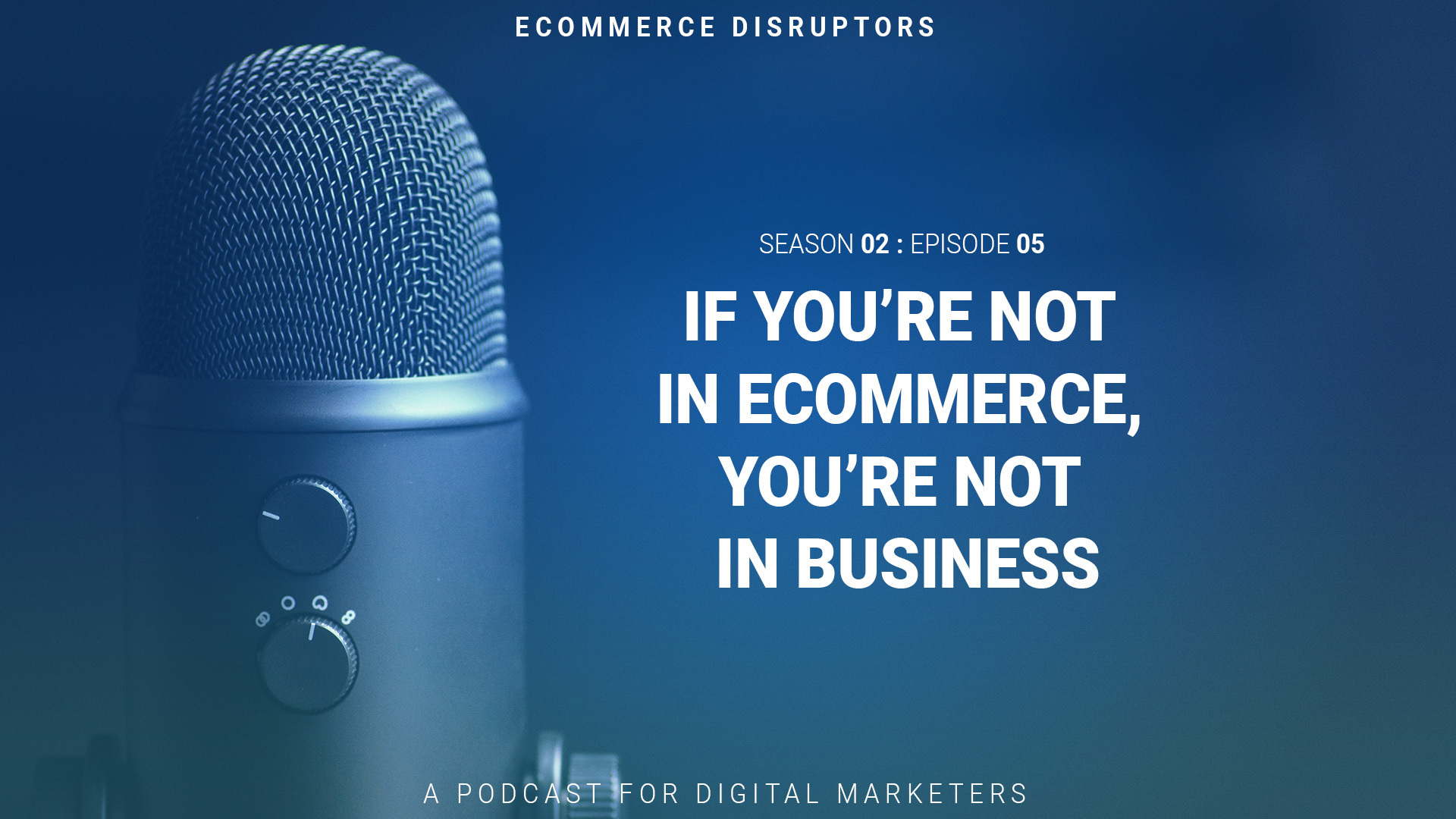 If You're Not In Ecommerce, You're Not In Business