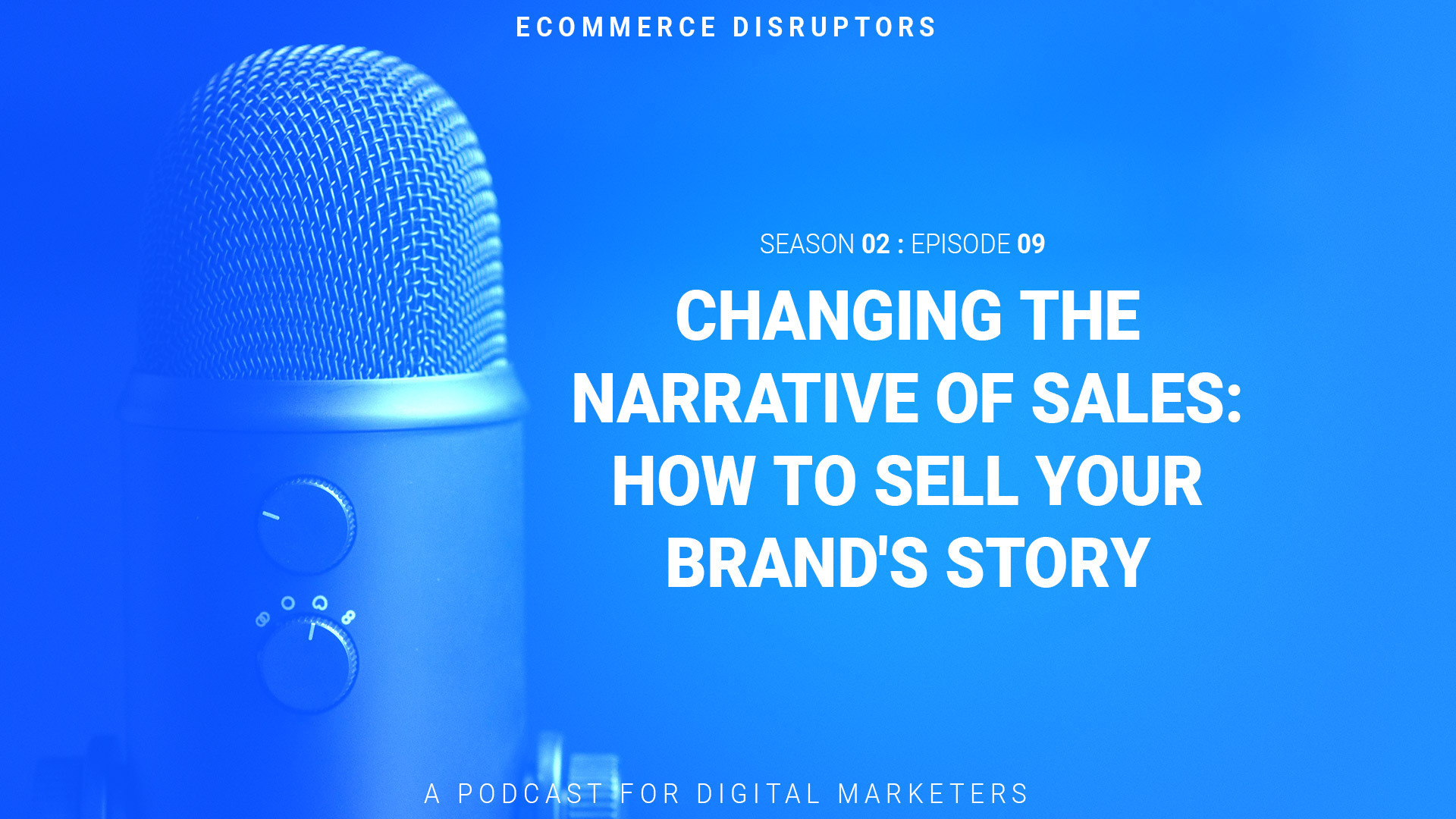 Changing the Narrative of Sales: How to Sell Your Brand's Story