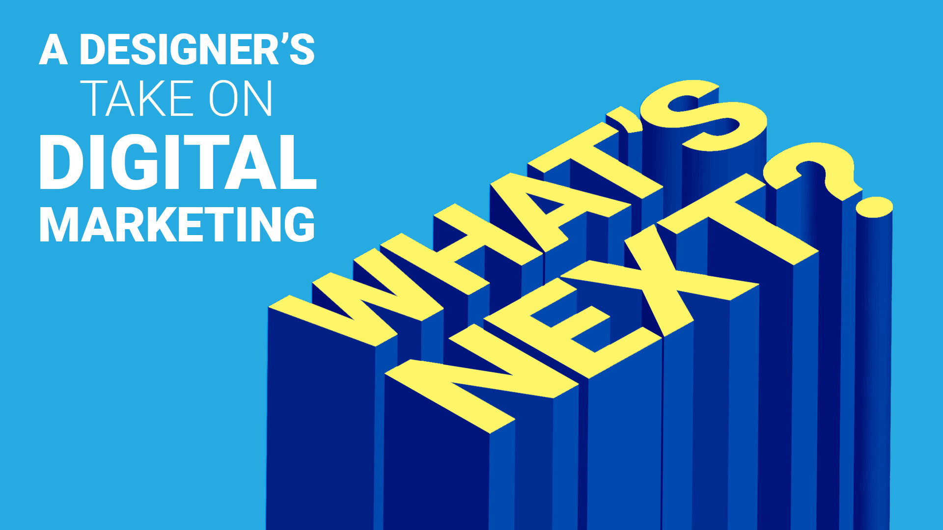 """""""What Can We Do Next?"""" A Designer's Take on Digital Marketing"""